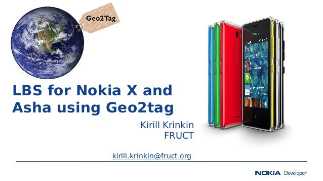 LBS for Nokia X and Asha using Geo2tag Kirill Krinkin FRUCT kirill.krinkin@fruct.org