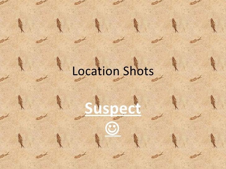 Location Shots Suspect 