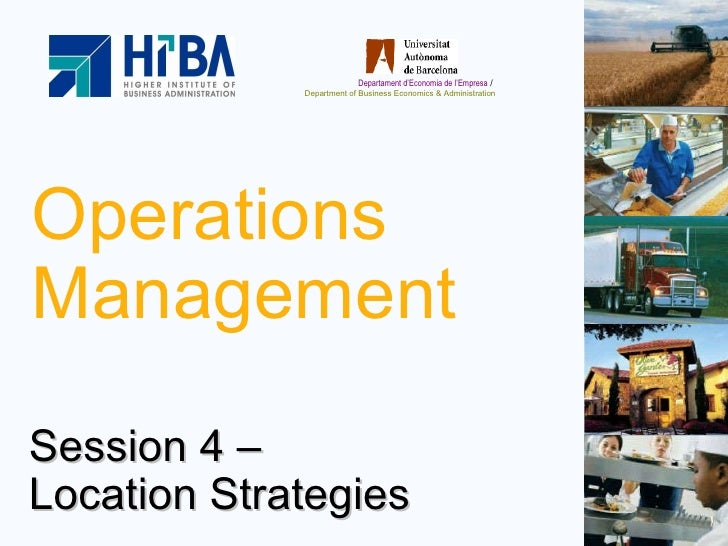 Operations Management Session 4 –  Location Strategies