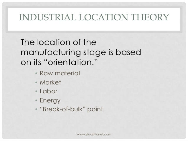 """INDUSTRIAL LOCATION THEORY • Raw material • Market • Labor • Energy • """"Break-of-bulk"""" point The location of the manufactur..."""