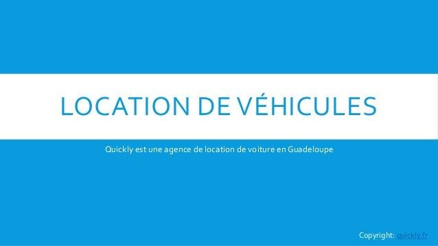 LOCATION DE VÉHICULES Quickly est une agence de location de voiture en Guadeloupe Copyright: quickly.fr