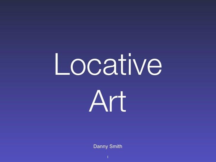 Locative   Art   Danny Smith        1