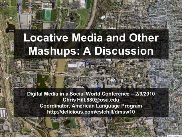 Locative Media and Other Mashups: A Discussion Locative Media and Other Mashups: A Discussion Digital Media in a Social Wo...