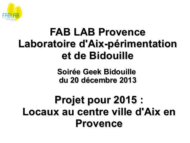 FABLABProvence Laboratoired'Aix-périmentation etdeBidouille SoiréeGeekBidouille du20décembre2013  Projetpour...