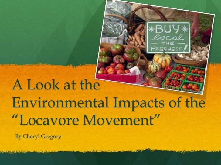 """A Look at theEnvironmental Impacts of the""""Locavore Movement""""By Cheryl Gregory"""