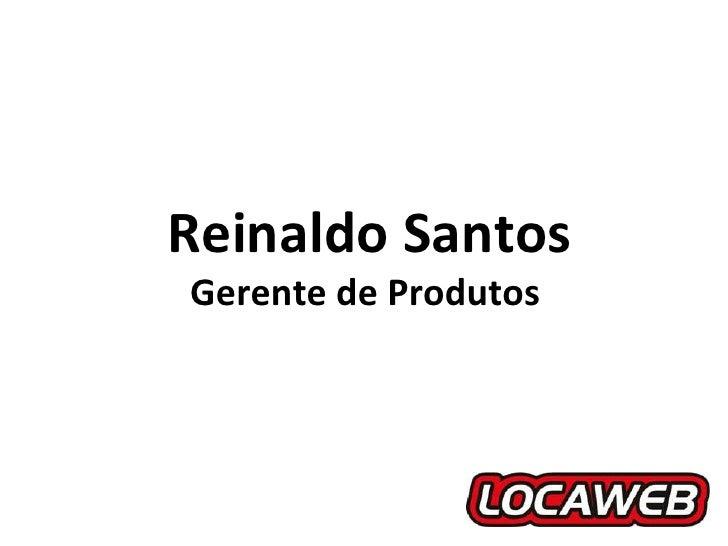 Reinaldo Santos Gerente de Produtos