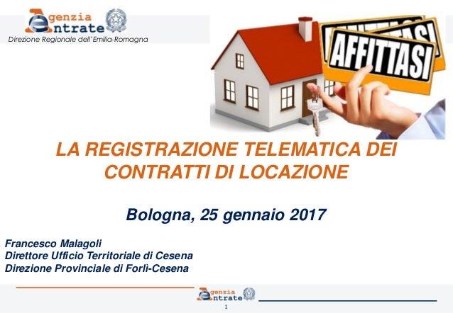1 Direzione Regionale Dellu0027Emilia Romagna LA REGISTRAZIONE TELEMATICA DEI  CONTRATTI DI LOCAZIONE Bologna ...
