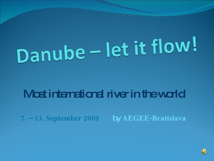 Most international river in the world 7. – 13. September 2009  by  AEGEE-Bratislava