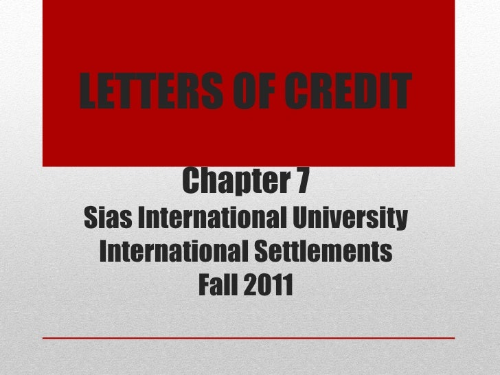 LETTERS OF CREDIT Chapter 7 Sias International University International Settlements Fall 2011