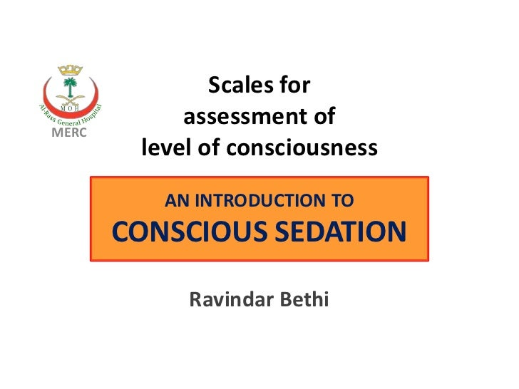 Scales forMERC            assessment of        level of consciousness          AN INTRODUCTION TO       CONSCIOUS SEDATION...