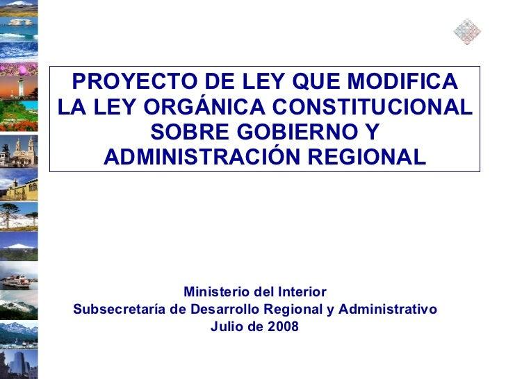 Ministerio del Interior Subsecretaría de Desarrollo Regional y Administrativo Julio de 2008 PROYECTO DE LEY QUE MODIFICA L...