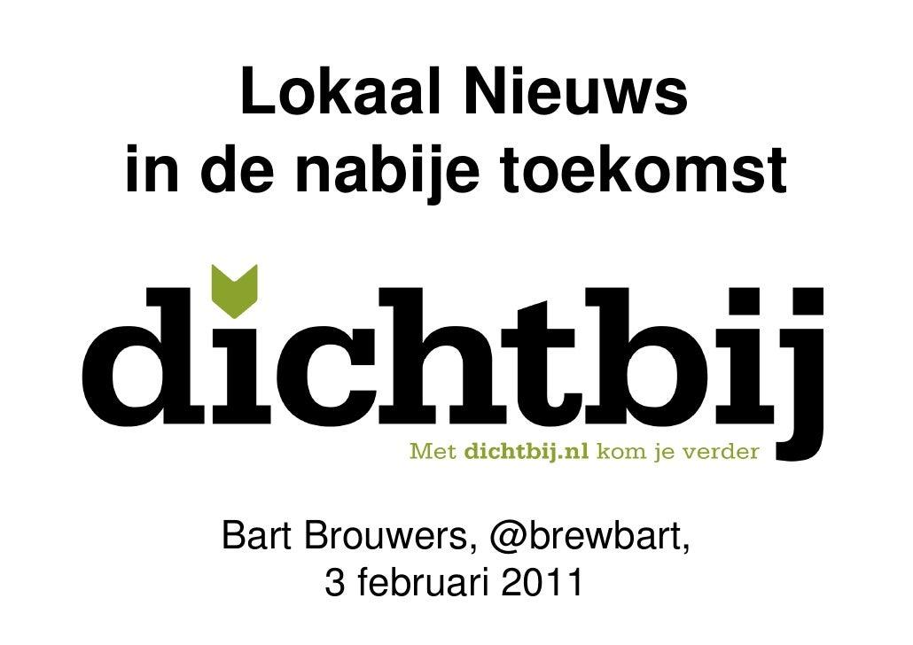 Lokaal Nieuwsin de nabije toekomst   Bart Brouwers, @brewbart,         3 februari 2011