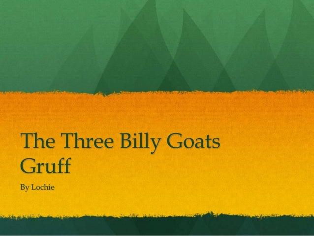 The Three Billy GoatsGruffBy Lochie