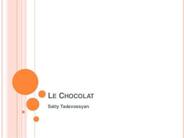 LE CHOCOLAT Satty Tadevossyan