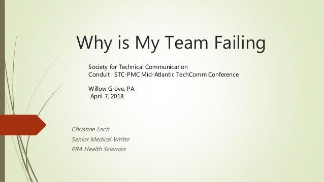 Why is My Team Failing Christine Loch Senior Medical Writer PRA Health Sciences Society for Technical Communication Condui...