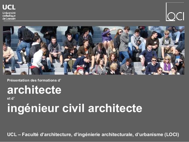 Présentation des formations d' architecte et d' ingénieur civil architecte UCL – Faculté d'architecture, d'ingénierie arch...