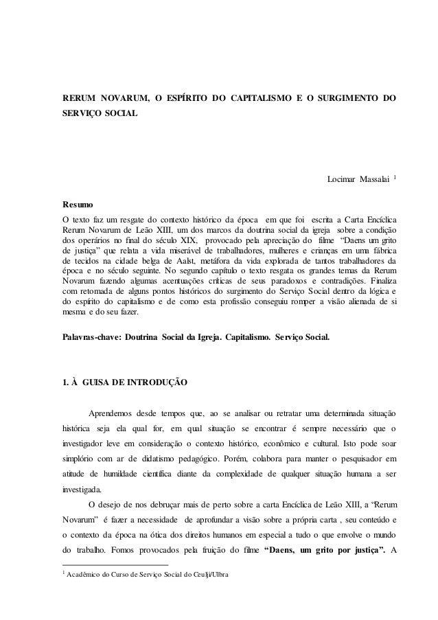 RERUM NOVARUM, O ESPÍRITO DO CAPITALISMO E O SURGIMENTO DO SERVIÇO SOCIAL Locimar Massalai 1 Resumo O texto faz um resgate...
