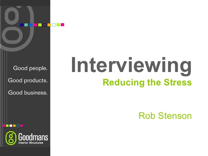 Interviewing Reducing the Stress Rob Stenson