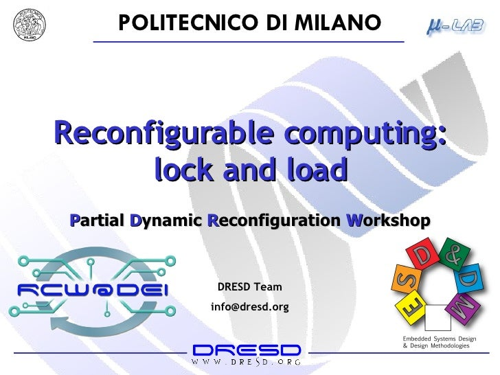 Reconfigurable computing: lock and load DRESD Team [email_address] P artial   D ynamic  R econfiguration  W orkshop