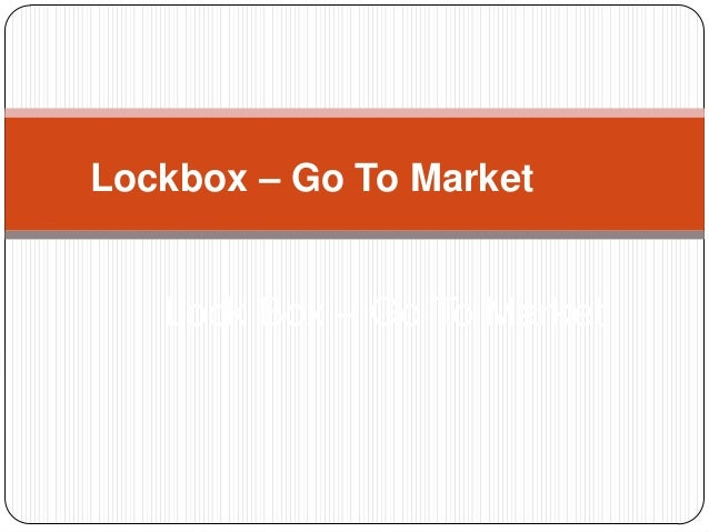 Lockbox – Go To Market Lock Box – Go To Market
