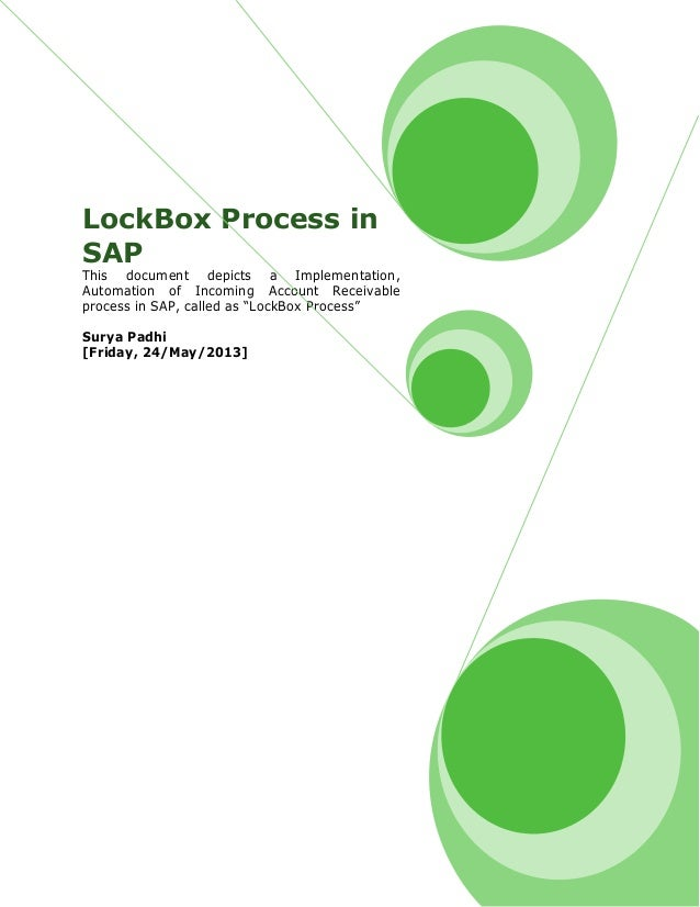LockBox Process in SAP This document depicts a Implementation, Automation of Incoming Account Receivable process in SAP, c...