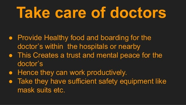 Take care of doctors ● Provide Healthy food and boarding for the doctor's within the hospitals or nearby ● This Creates a ...