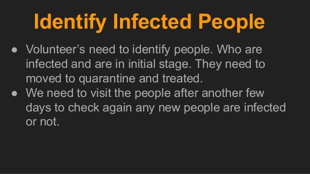 Identify Infected People ● Volunteer's need to identify people. Who are infected and are in initial stage. They need to mo...
