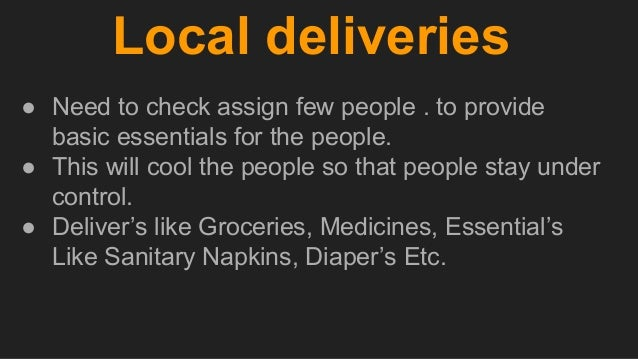 Local deliveries ● Need to check assign few people . to provide basic essentials for the people. ● This will cool the peop...
