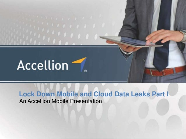 Lock Down Mobile and Cloud Data Leaks Part IAn Accellion Mobile Presentation