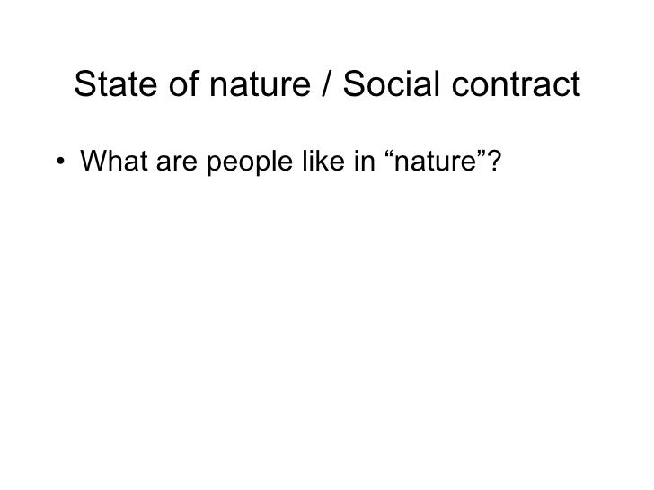 "State of nature / Social contract <ul><li>What are people like in ""nature""? </li></ul>"