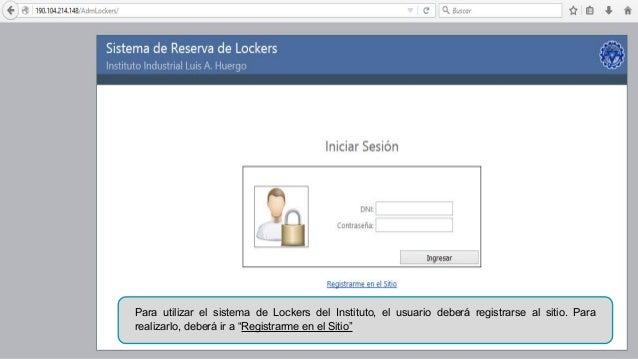 """Para utilizar el sistema de Lockers del Instituto, el usuario deberá registrarse al sitio. Para realizarlo, deberá ir a """"R..."""