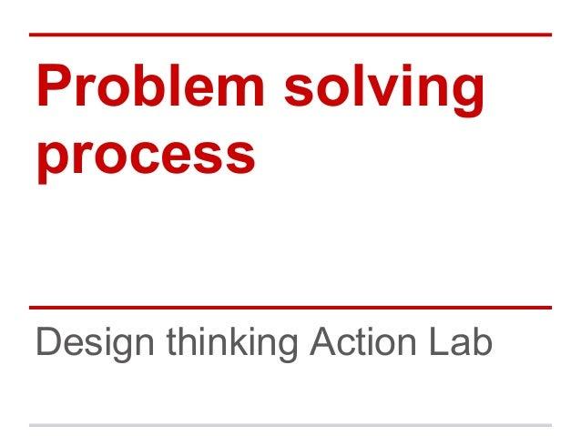 Problem solving process Design thinking Action Lab