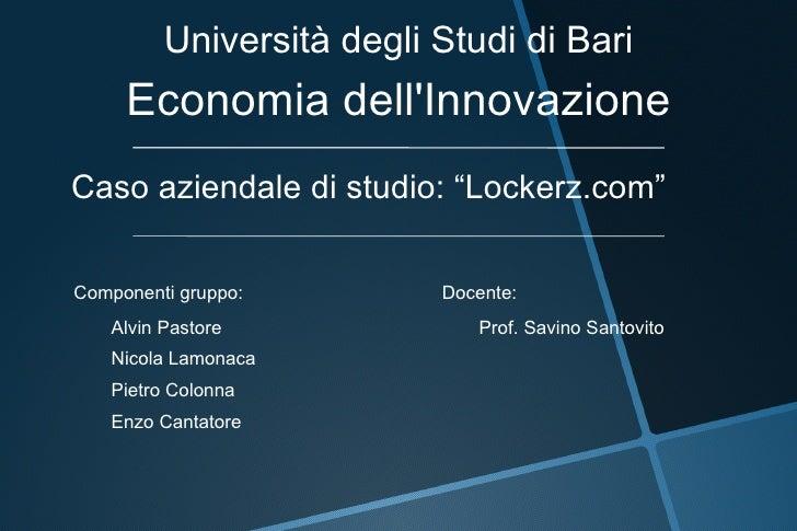 """Economia dell'Innovazione Caso aziendale di studio: """"Lockerz.com"""" Componenti gruppo: Docente: Alvin Pastore Prof. Sav..."""