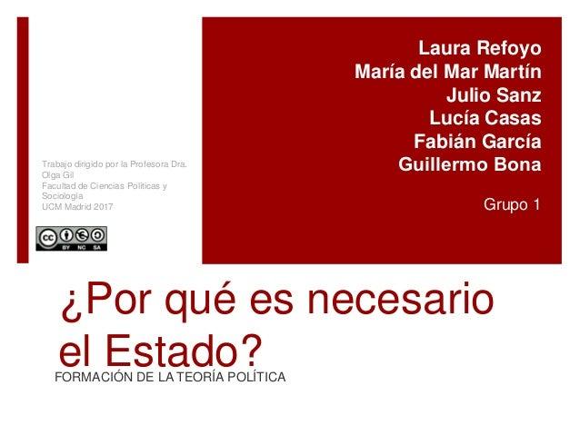 ¿Por qué es necesario el Estado?FORMACIÓN DE LA TEORÍA POLÍTICA Laura Refoyo María del Mar Martín Julio Sanz Lucía Casas F...