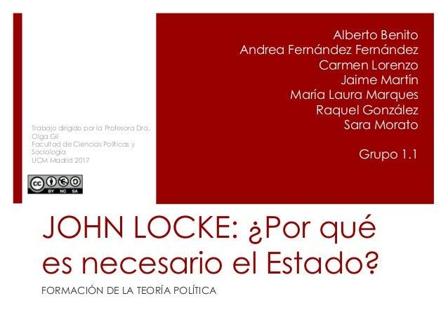 JOHN LOCKE: ¿Por qué es necesario el Estado? FORMACIÓN DE LA TEORÍA POLÍTICA Alberto Benito Andrea Fernández Fernández Car...