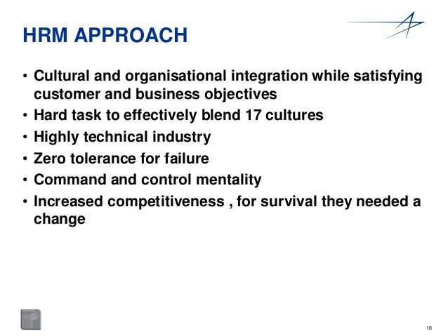 10  HRM APPROACH  • Cultural and organisational integration while satisfying  customer and business objectives  • Hard tas...