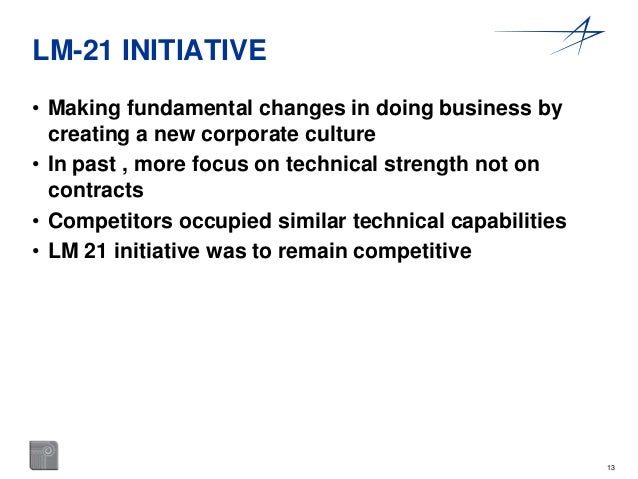 13  LM-21 INITIATIVE  • Making fundamental changes in doing business by  creating a new corporate culture  • In past , mor...