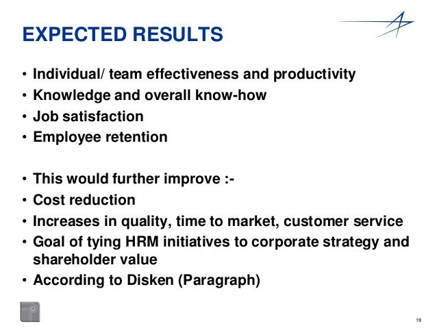 19  EXPECTED RESULTS  • Individual/ team effectiveness and productivity  • Knowledge and overall know-how  • Job satisfact...