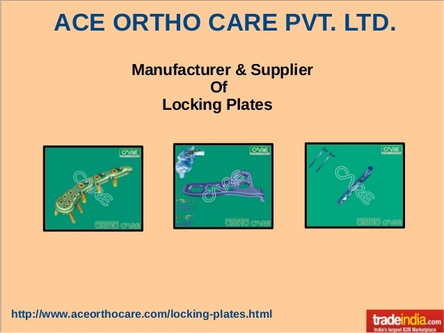Manufacturer & Supplier Of Locking Plates ACE ORTHO CARE PVT. LTD. http://www.aceorthocare.com/locking-plates.html