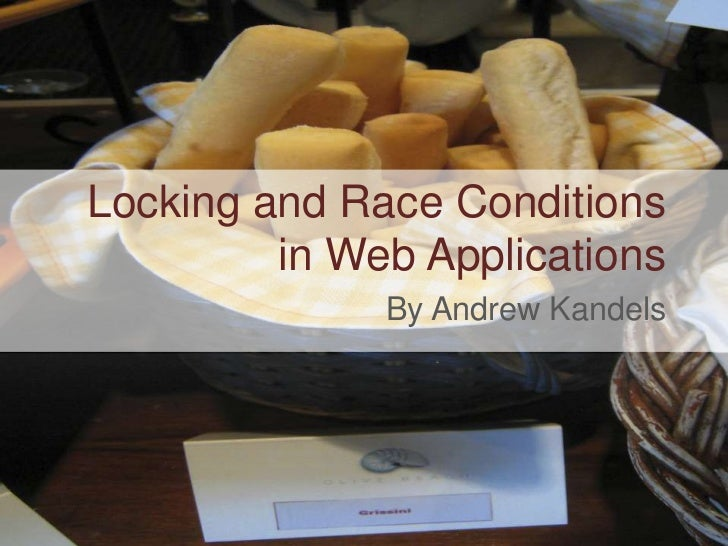 Locking and Race Conditions in Web Applications<br />By Andrew Kandels<br />