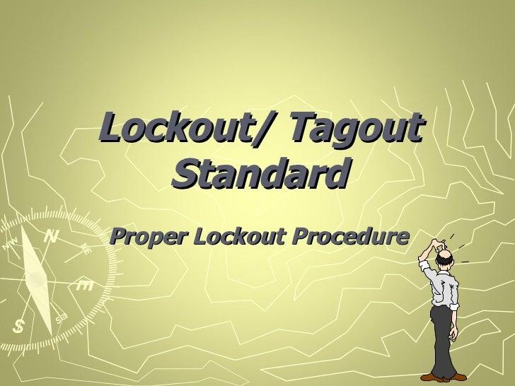 Lockout/ Tagout   StandardProper Lockout Procedure