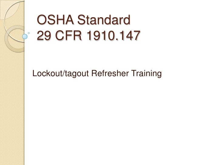 OSHA Standard 29 CFR 1910.147Lockout/tagout Refresher Training