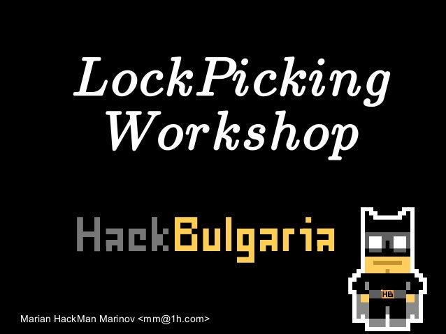 LockPickingLockPicking WorkshopWorkshop Marian HackMan Marinov <mm@1h.com>