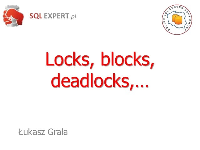 Locks, blocks,       deadlocks,…Łukasz Grala