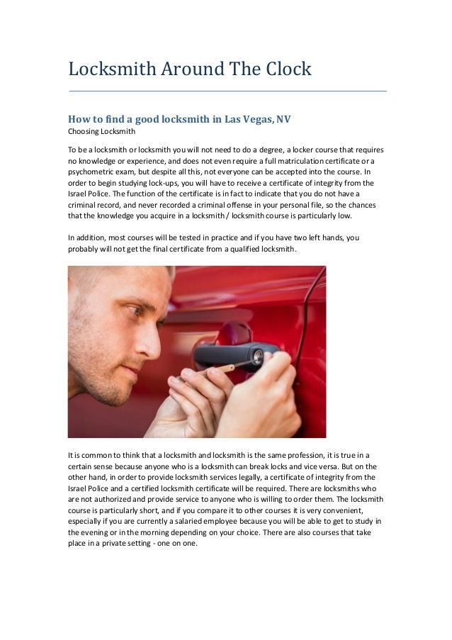 Locksmith Around The Clock How to find a good locksmith in Las Vegas, NV Choosing Locksmith To be a locksmith or locksmith...