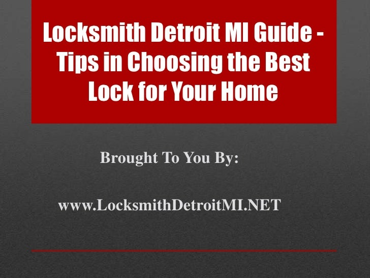 Locksmith Detroit MI Guide - Tips in Choosing the Best Lock for Your Home<br />Brought To You By:<br />www.LocksmithDetroi...