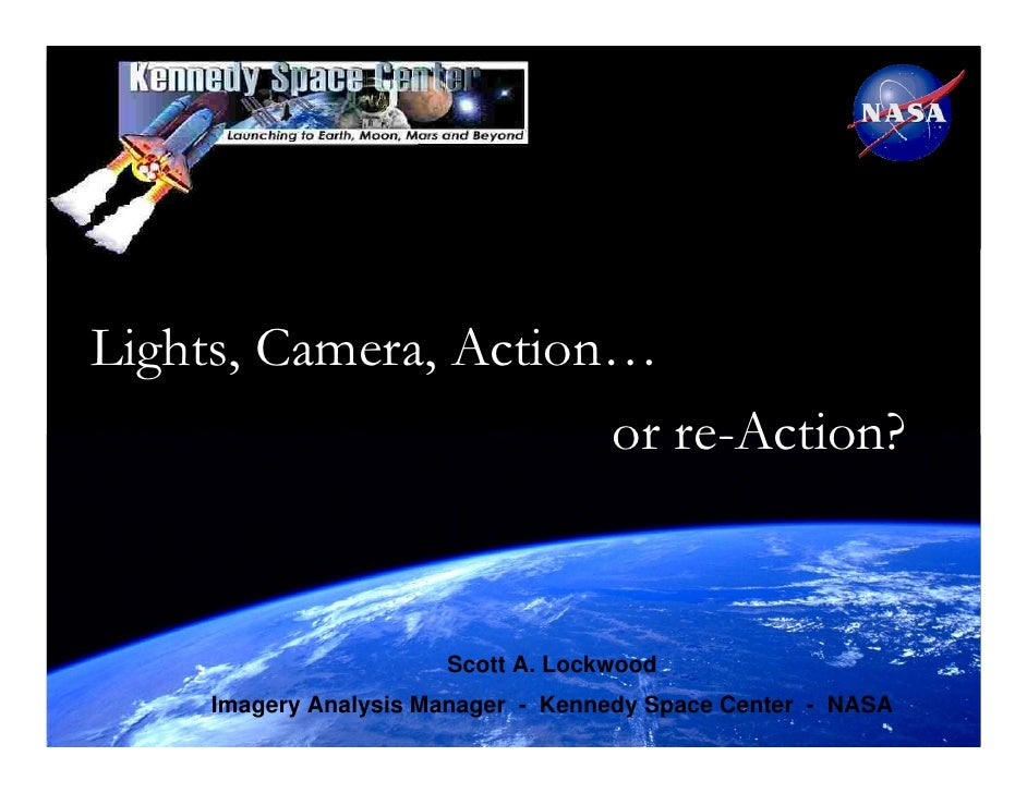 Lights, Camera, Action…                      or re-Action?                       Scott A. Lockwood     Imagery Analysis Ma...