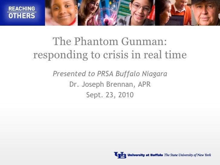 The Phantom Gunman: responding to crisis in real time Presented to PRSA Buffalo Niagara Dr. Joseph Brennan, APR Sept. 23, ...