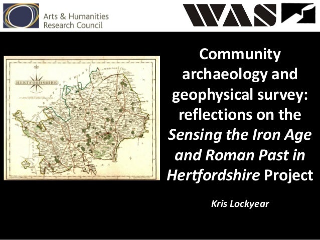 Community archaeology and geophysical survey: reflections on the Sensing the Iron Age and Roman Past in Hertfordshire Proj...
