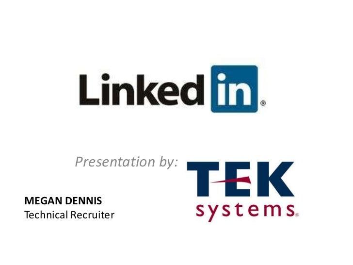 Presentation by:MEGAN DENNISTechnical Recruiter
